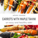 Whole roasted carrots with maple tahini drizzle an easy and healthy side!