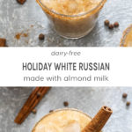 Dairy free holiday white Russian made with almond milk.