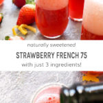 Naturally sweetened strawberry French 75 with just 3 ingredients!