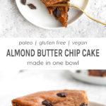 Paleo, gluten free, vegan, almond butter chip cake made on one bowl.
