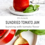 15 minute sundried tomato jam bursting with tomato flavor.