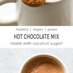 Healthy vegan paleo hot chocolate mix made with coconut sugar!